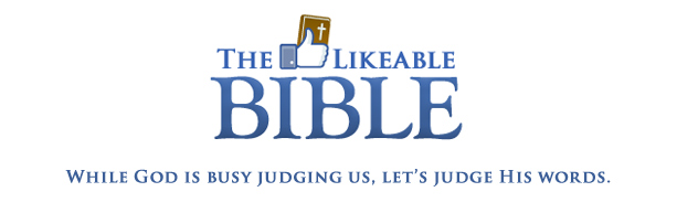 The Likeable Bible: While God is busy judging us, let's judge His words.